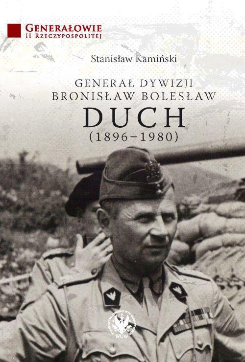Generał dywizji Bronisław Bolesław Duch (1896-1980) - Ebook (Książka PDF) do pobrania w formacie PDF