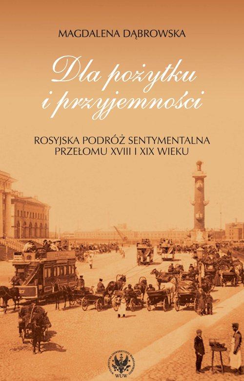 Dla pożytku i przyjemności. Rosyjska podróż sentymentalna przełomu XVIII i XIX wieku - Ebook (Książka PDF) do pobrania w formacie PDF