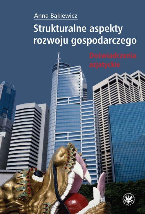 Strukturalne aspekty rozwoju gospodarczego. Doświadczenia azjatyckie - Ebook (Książka PDF) do pobrania w formacie PDF