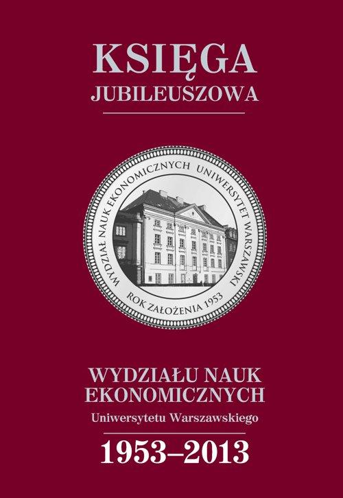 Księga jubileuszowa Wydziału Nauk Ekonomicznych UW (1953-2013) - Ebook (Książka PDF) do pobrania w formacie PDF