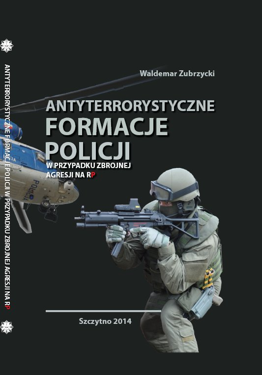 Antyterrorystyczne formacje Policji w przypadku zbrojnej agresji na RP - Ebook (Książka PDF) do pobrania w formacie PDF