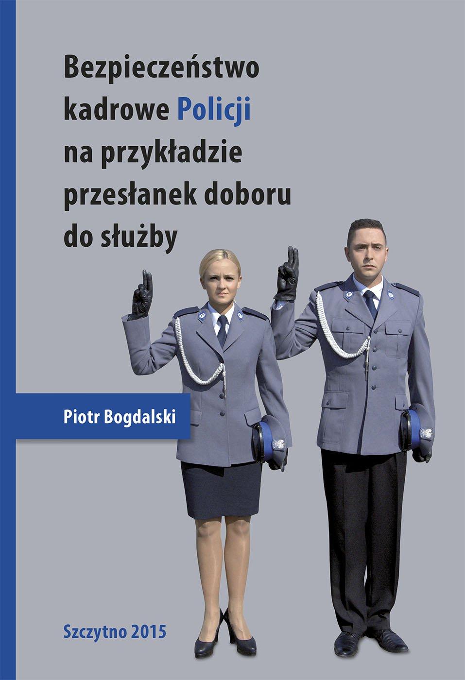 Bezpieczeństwo kadrowe Policji na przykładzie przesłanek doboru do służby - Ebook (Książka PDF) do pobrania w formacie PDF