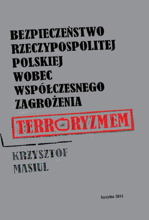 Bezpieczeństwo Rzeczypospolitej Polskiej wobec współczesnego zagrożenia terroryzmem - Ebook (Książka PDF) do pobrania w formacie PDF