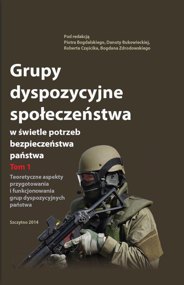 Grupy dyspozycyjne społeczeństwa w świetle potrzeb bezpieczeństwa państwa. Tom 1 Teoretyczne aspekty przygotowania i funkcjonowania grup dyspozycyjnych państwa - Ebook (Książka PDF) do pobrania w formacie PDF