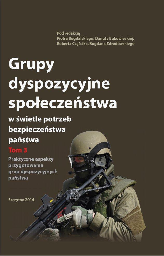 Grupy dyspozycyjne społeczeństwa w świetle potrzeb bezpieczeństwa państwa. Tom 3 Praktyczne aspekty przygotowania grup dyspozycyjnych państwa - Ebook (Książka PDF) do pobrania w formacie PDF