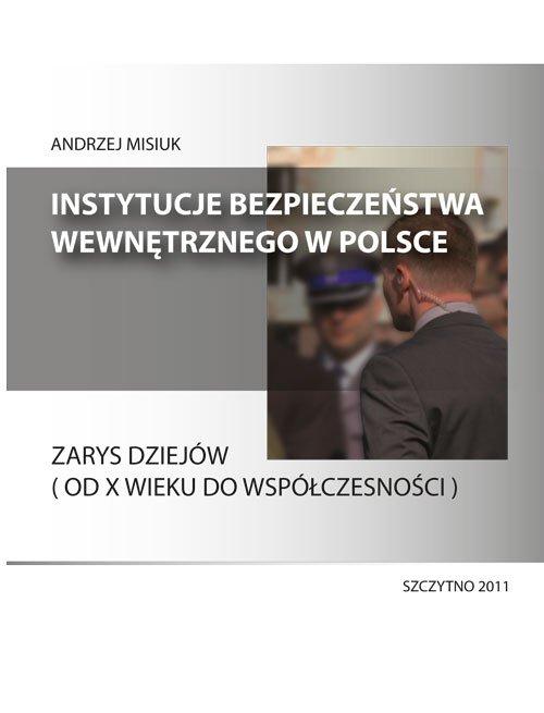 Instytucje bezpieczeństwa wewnętrznego w Polsce. Zarys dziejów (od X wieku do współczesności) - Ebook (Książka PDF) do pobrania w formacie PDF
