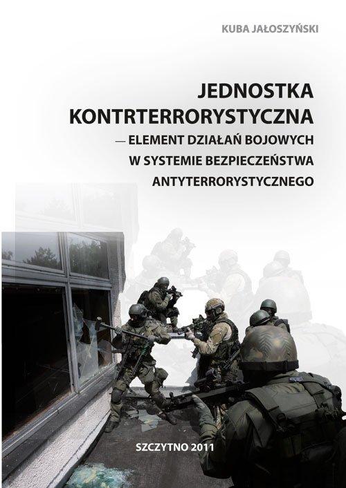 Jednostka kontrterrorystyczna - element działań bojowych w systemie bezpieczeństwa antyterrorystycznego - Ebook (Książka PDF) do pobrania w formacie PDF