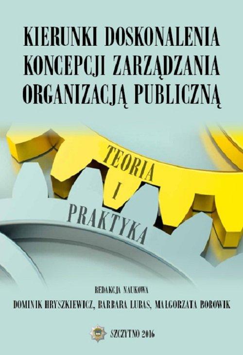Kierunki doskonalenia koncepcji zarządzania organizacją publiczną. Teoria i praktyka - Ebook (Książka PDF) do pobrania w formacie PDF