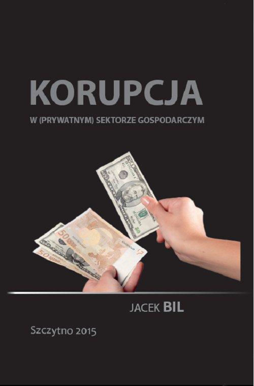 Korupcja w (prywatnym) sektorze gospodarczym. Bezpieczeństwo ekonomiczne państwa - Ebook (Książka PDF) do pobrania w formacie PDF