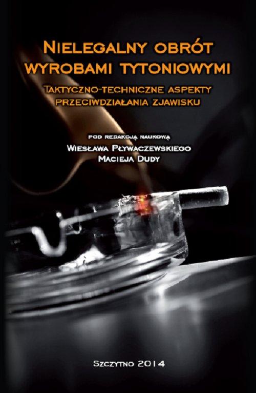 Nielegalny obrót wyrobami tytoniowymi. Taktyczno-techniczne aspekty przeciwdziałania zjawisku - Ebook (Książka PDF) do pobrania w formacie PDF