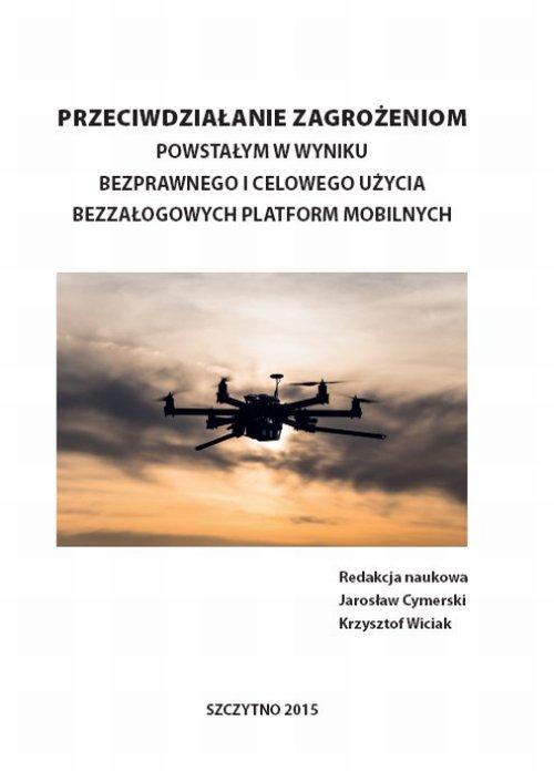 Przeciwdziałanie zagrożeniom powstałym w wyniku bezprawnego i celowego użycia bezzałogowych platform mobilnych - Ebook (Książka PDF) do pobrania w formacie PDF