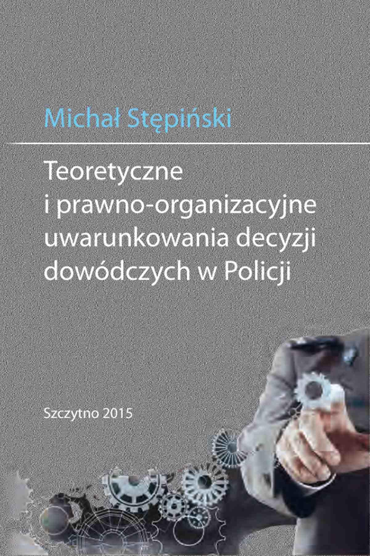 Teoretyczne i prawno-organizacyjne uwarunkowania decyzji dowódczych w Policji - Ebook (Książka PDF) do pobrania w formacie PDF