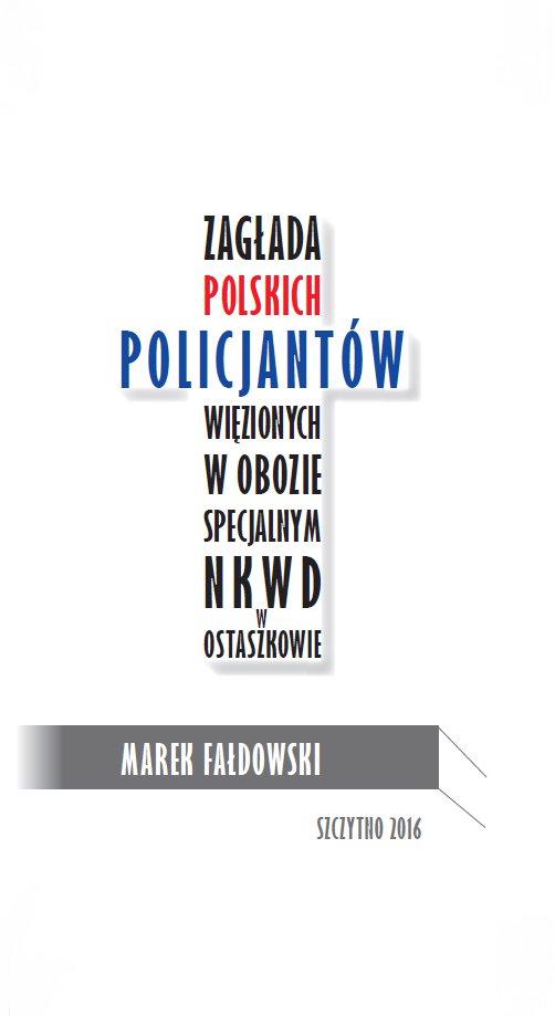 Zagłada polskich policjantów więzionych w obozie specjalnym NKWD w Ostaszkowie (wrzesień 1939 - maj 1940) - Ebook (Książka PDF) do pobrania w formacie PDF