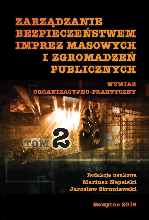 Zarządzanie bezpieczeństwem imprez masowych i zgromadzeń publicznych. Wymiar administracyjno-prawny. Część II - Ebook (Książka PDF) do pobrania w formacie PDF