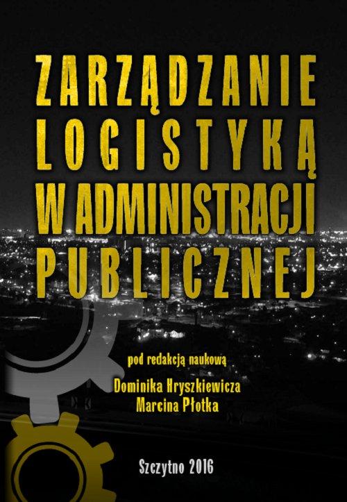 Zarządzanie logistyką w administracji publicznej - Ebook (Książka PDF) do pobrania w formacie PDF