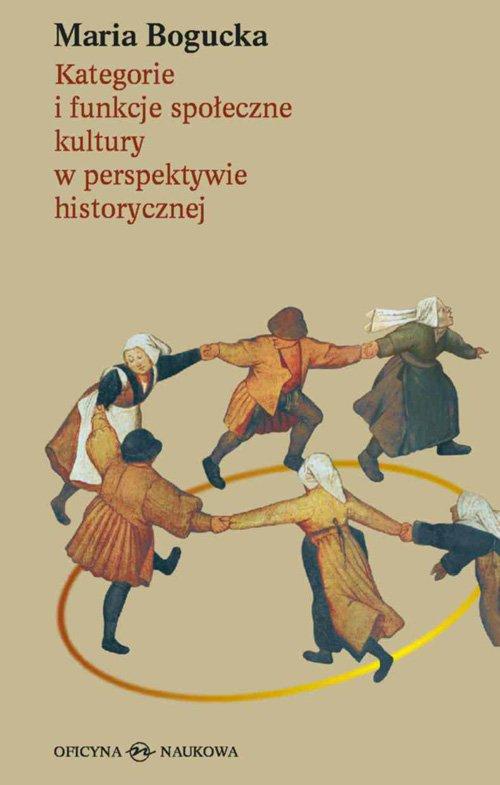 Kategorie i funkcje społeczne kultury w perspektywie historycznej - Ebook (Książka PDF) do pobrania w formacie PDF