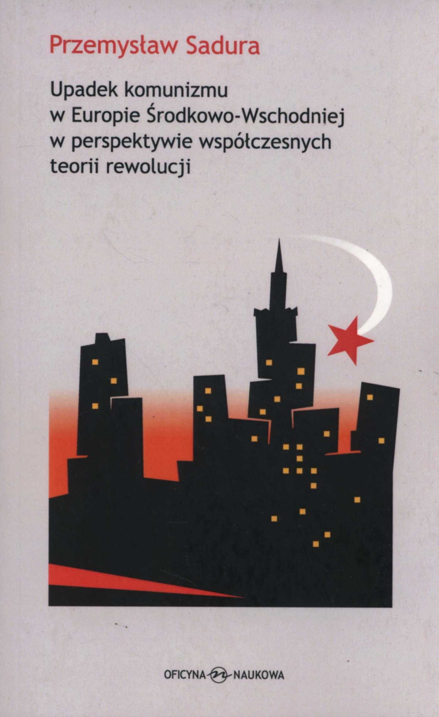 Upadek komunizmu w Europie Środkowo-Wschodniej  w perspektywie współczesnych teorii rewolucji - Ebook (Książka PDF) do pobrania w formacie PDF