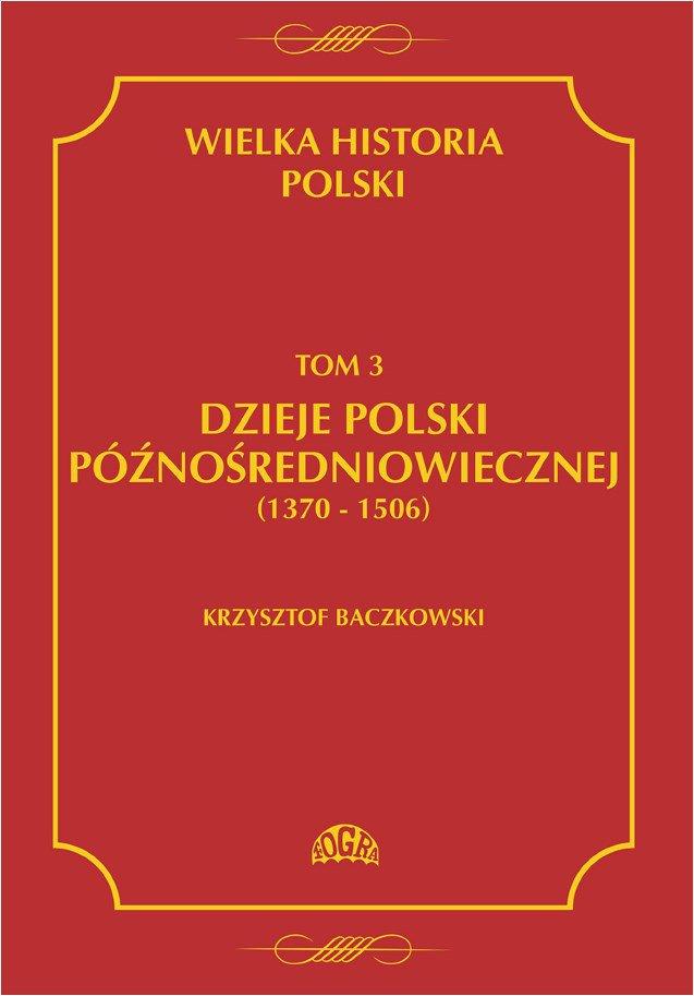 Wielka historia Polski Tom 3 Dzieje Polski późnośredniowiecznej (1370-1506) - Ebook (Książka PDF) do pobrania w formacie PDF