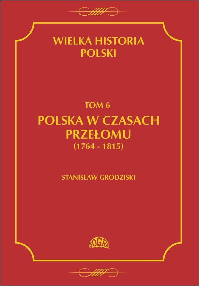 Wielka historia Polski Tom 6 Polska w czasach przełomu (1764-1815) - Ebook (Książka PDF) do pobrania w formacie PDF