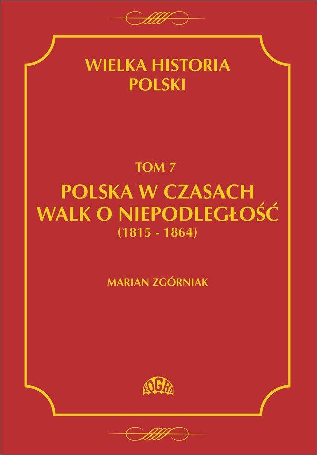 Wielka Historia Polski Tom 7 Polska w czasach walk o niepodległość (1815 - 1864) - Ebook (Książka PDF) do pobrania w formacie PDF
