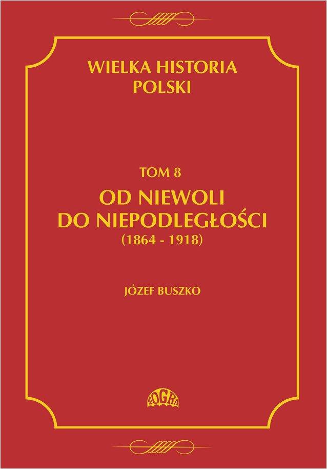 Wielka historia Polski Tom 8 Od niewoli do niepodległości (1864-1918) - Ebook (Książka PDF) do pobrania w formacie PDF