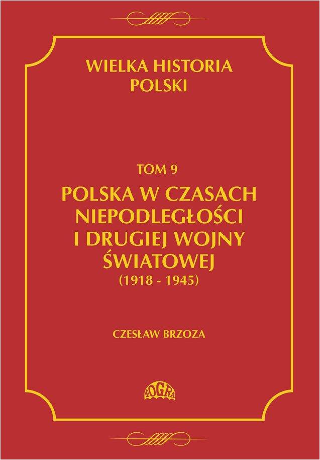 Wielka historia Polski Tom 9 Polska w czasach niepodległości i drugiej wojny światowej (1918 - 1945) - Ebook (Książka PDF) do pobrania w formacie PDF