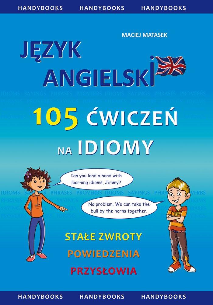 Język angielski - 105 Ćwiczeń na Idiomy - Ebook (Książka PDF) do pobrania w formacie PDF