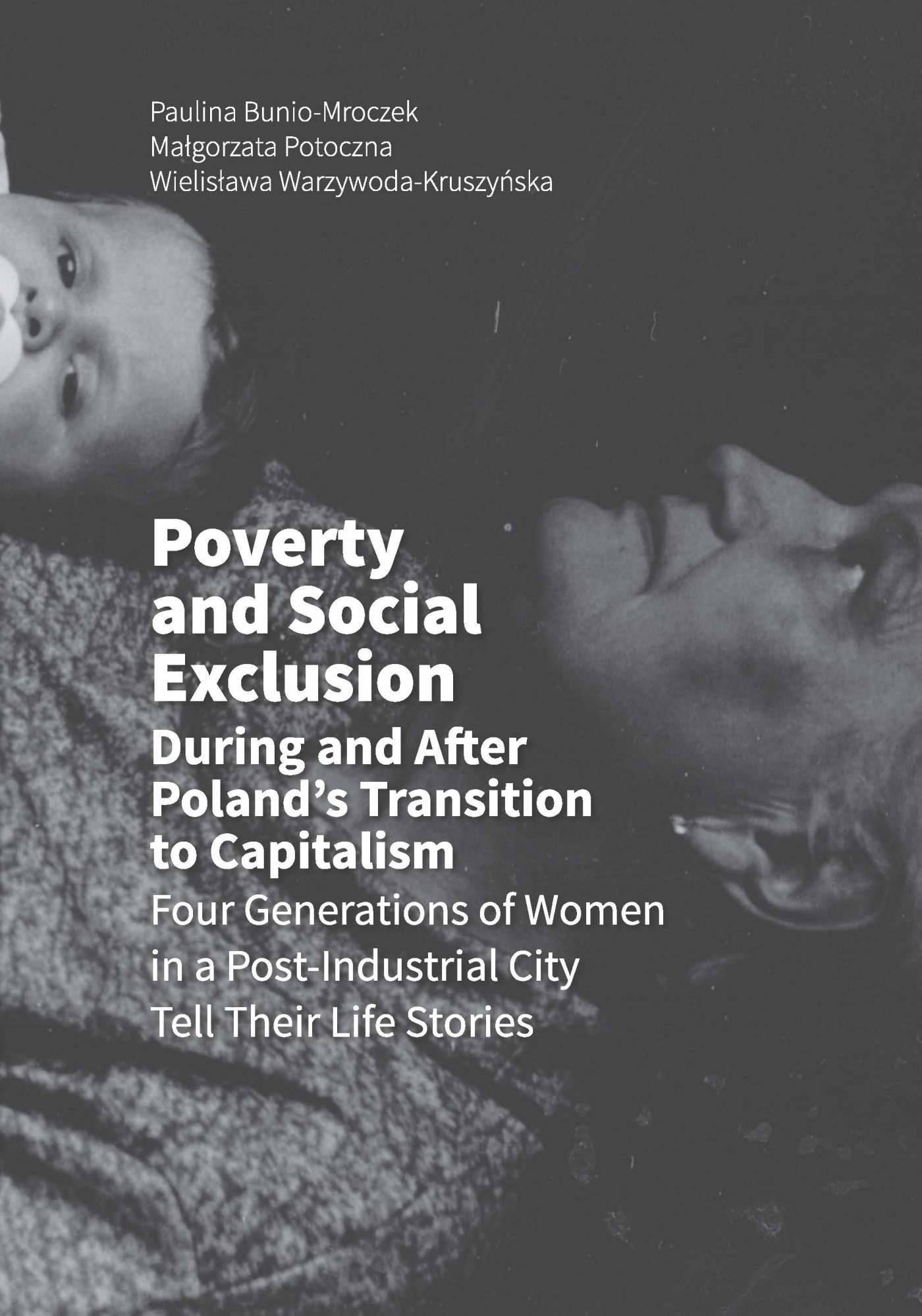 Poverty and Social Exclusion During and After Poland's Transition to Capitalism Four Generations of Women in a Post-Industrial City Tell Their Life Stories - Ebook (Książka PDF) do pobrania w formacie PDF