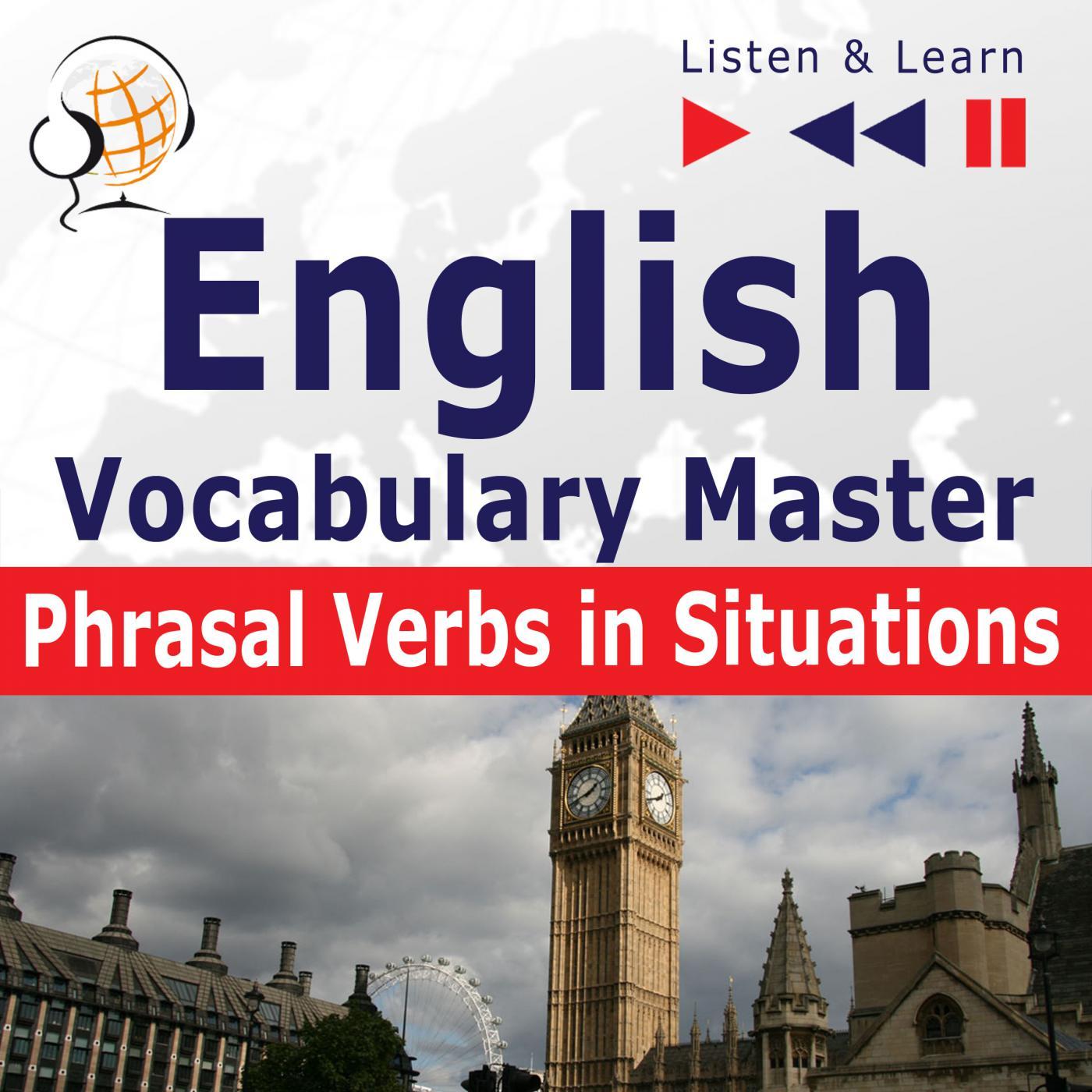 English Vocabulary Master for Intermediate / Advanced Learners – Listen & Learn to Speak: Phrasal Verbs in Situations (Proficiency Level: B2-C1) - Audiobook (Książka audio MP3) do pobrania w całości w archiwum ZIP