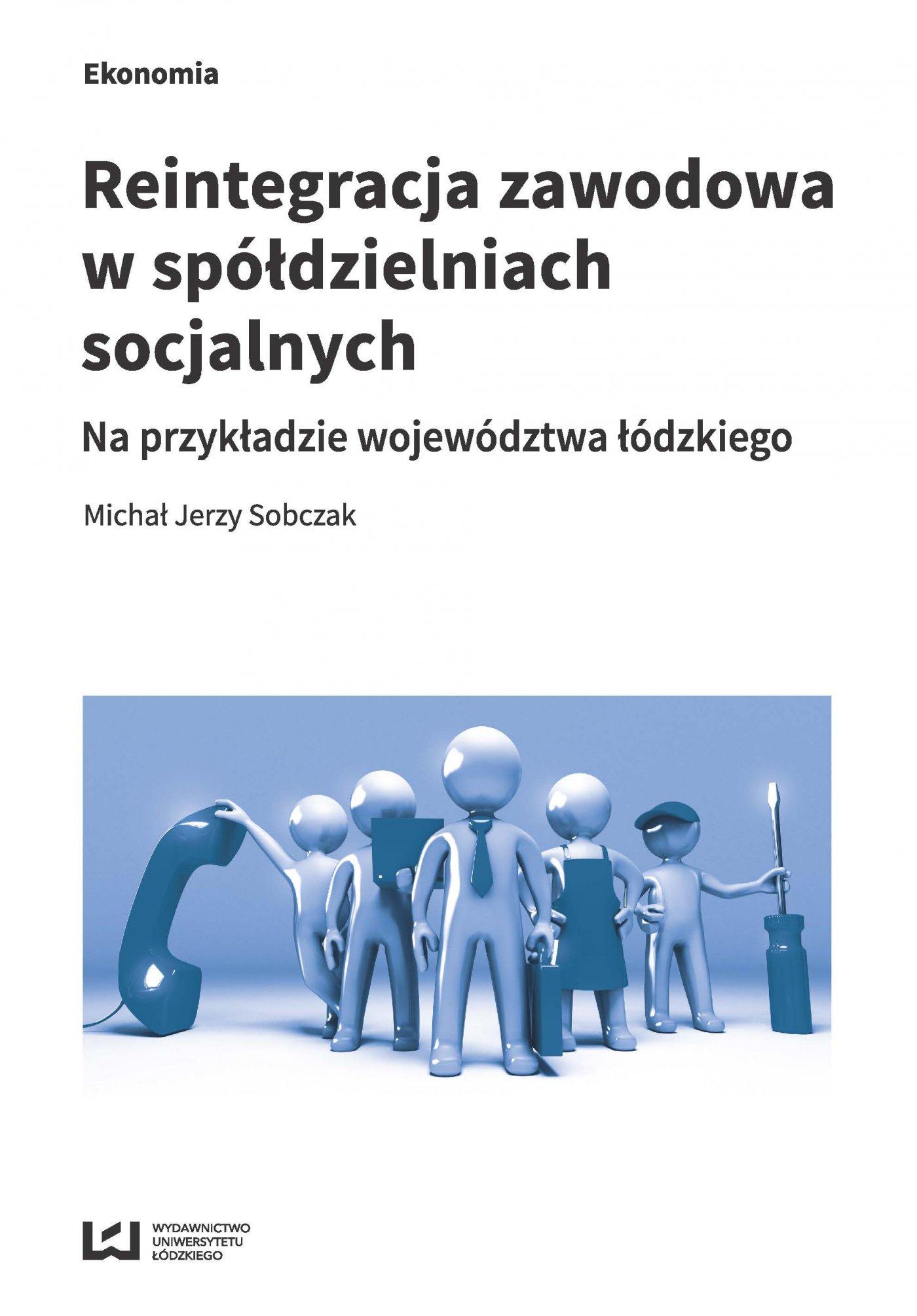 Reintegracja zawodowa w spółdzielniach socjalnych na przykładzie województwa łódzkiego - Ebook (Książka PDF) do pobrania w formacie PDF