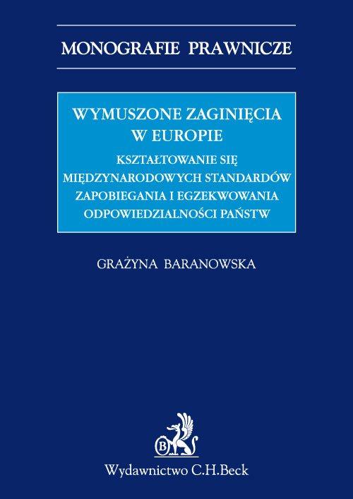 Wymuszone zaginięcia w Europie. Kształtowanie się międzynarodowych standardów zapobiegania i egzekwowania odpowiedzialności państw - Ebook (Książka PDF) do pobrania w formacie PDF