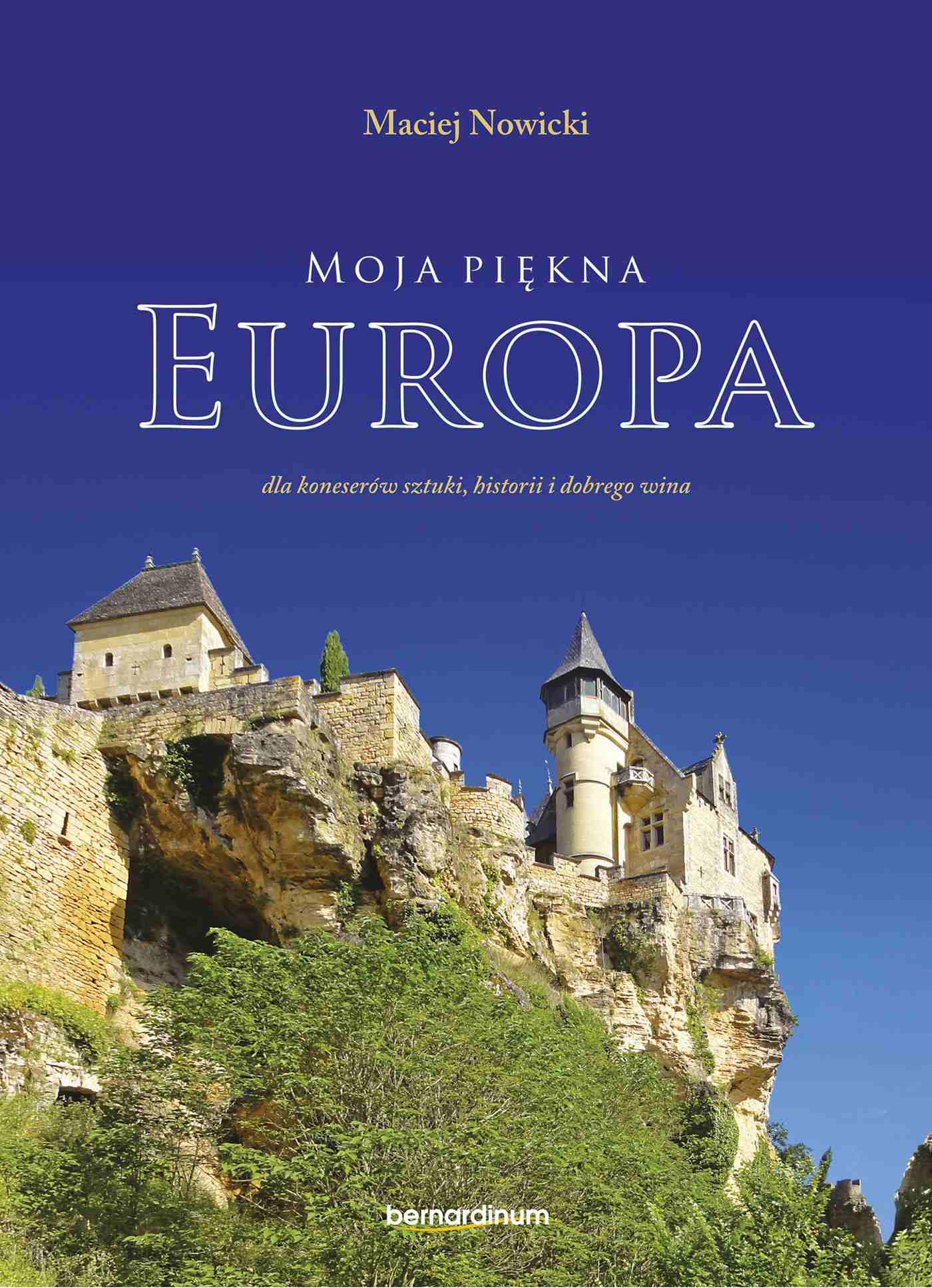 Moja piękna Europa dla koneserów sztuki, historii i dobrego wina - Ebook (Książka na Kindle) do pobrania w formacie MOBI