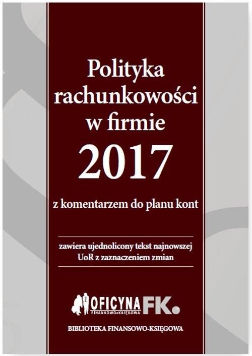 Polityka rachunkowości w firmie 2017 z komentarzem do planu kont - Ebook (Książka PDF) do pobrania w formacie PDF