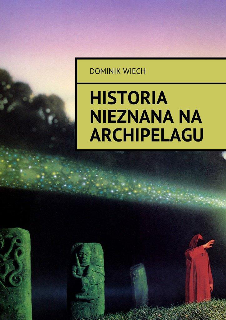 Historia nieznana na Archipelagu - Ebook (Książka na Kindle) do pobrania w formacie MOBI