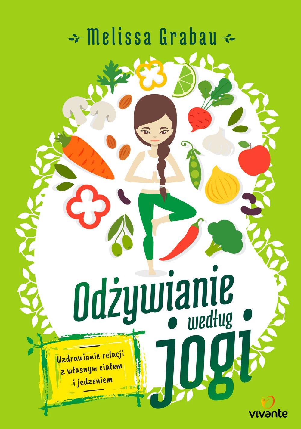 Odżywianie według jogi. Uzdrawianie relacji z własnym ciałem i jedzeniem - Ebook (Książka EPUB) do pobrania w formacie EPUB