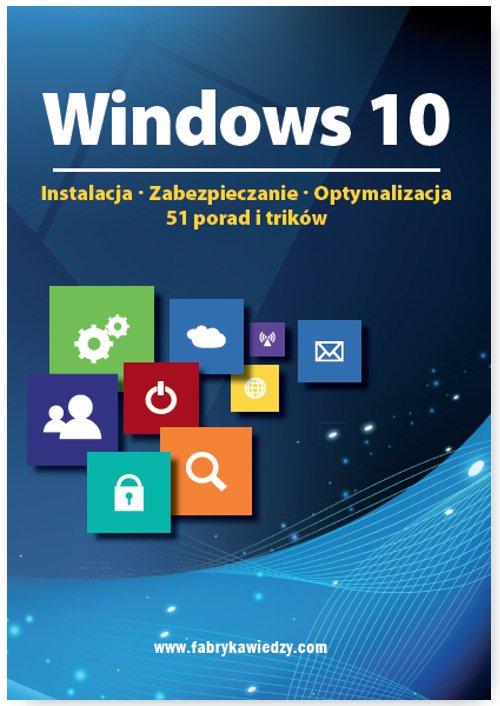 Windows 10  Instalacja, zabezpieczanie, optymalizacja, 51 porad i trików - Ebook (Książka EPUB) do pobrania w formacie EPUB