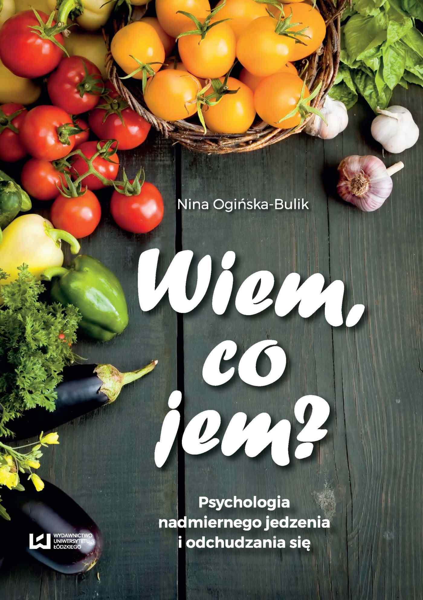 Wiem, co jem? Psychologia nadmiernego jedzenia i odchudzania się - Ebook (Książka EPUB) do pobrania w formacie EPUB