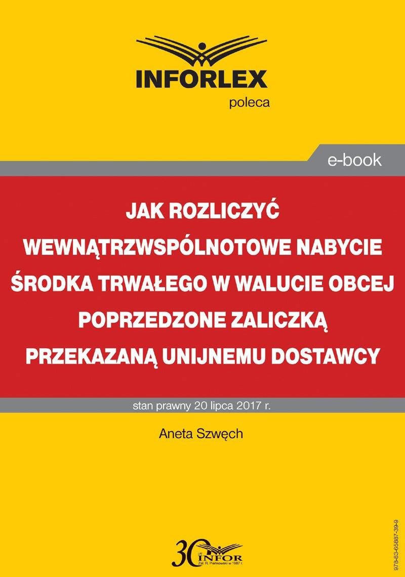 Jak rozliczyć wewnątrzwspólnotowe nabycie środka trwałego w walucie obcej poprzedzone zaliczką przekazaną unijnemu dostawcy - Ebook (Książka PDF) do pobrania w formacie PDF