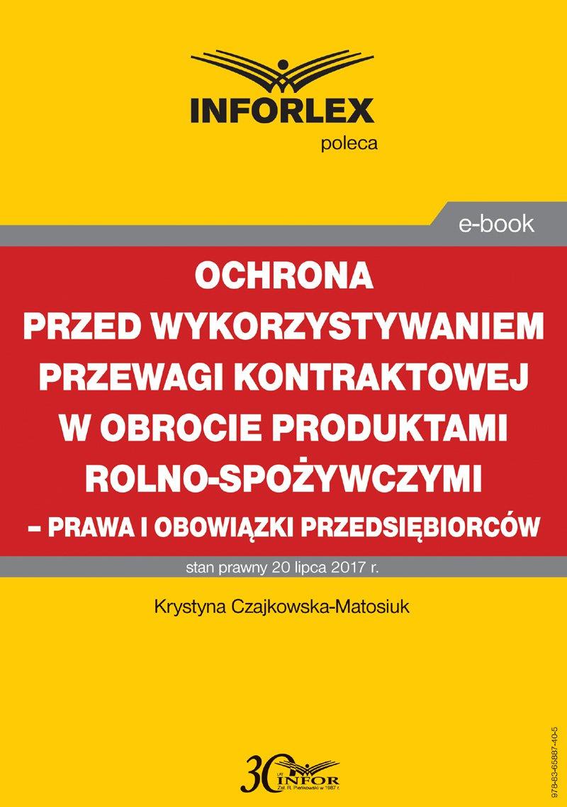Ochrona przed wykorzystywaniem przewagi kontraktowej w obrocie produktami rolno-spożywczymi – prawa i obowiązki przedsiębiorców - Ebook (Książka PDF) do pobrania w formacie PDF