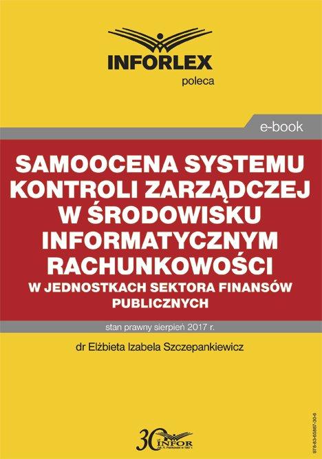 Samoocena systemu kontroli zarządczej w środowisku informatycznym rachunkowości w jednostkach sektora finansów publicznych - Ebook (Książka PDF) do pobrania w formacie PDF