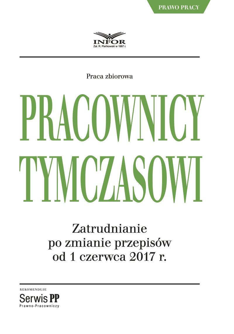 Pracownicy tymczasowi. Zatrudnianie po zmianie przepisów od 1 czerwca 2017 r. - Ebook (Książka PDF) do pobrania w formacie PDF