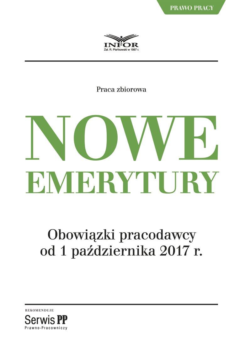 Nowe emerytury. Obowiązki pracodawcy po zmianach od 1 października 2017 - Ebook (Książka PDF) do pobrania w formacie PDF
