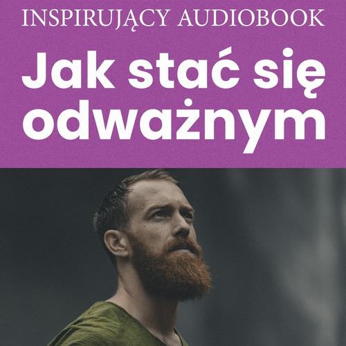 Jak stać się odważnym - Audiobook (Książka audio MP3) do pobrania w całości w archiwum ZIP