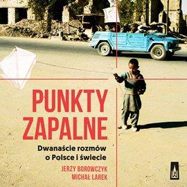 Punkty zapalne. Dwanaście rozmów o Polsce i świecie - Audiobook (Książka audio MP3) do pobrania w całości w archiwum ZIP
