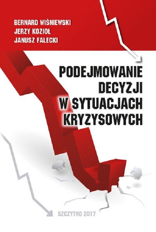 Podejmowanie decyzji w sytuacjach kryzysowych - Ebook (Książka PDF) do pobrania w formacie PDF