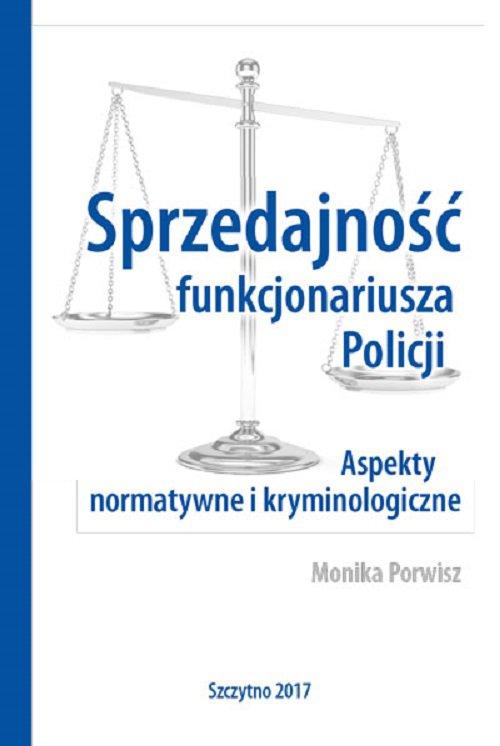 Sprzedajność funkcjonariusza Policji. Aspekty normatywne i kryminologiczne - Ebook (Książka PDF) do pobrania w formacie PDF