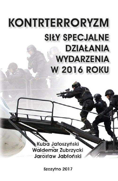 Kontrterroryzm. Siły specjalne, działania, wydarzenia w 2016 roku - Ebook (Książka PDF) do pobrania w formacie PDF