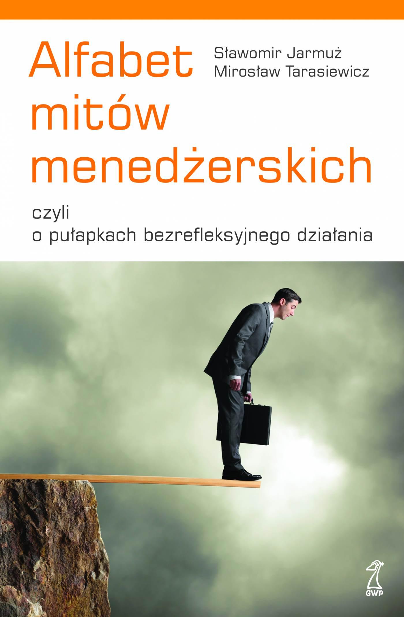 Alfabet mitów menedżerskich, czyli o pułapkach bezrefleksyjnego działania - Ebook (Książka na Kindle) do pobrania w formacie MOBI