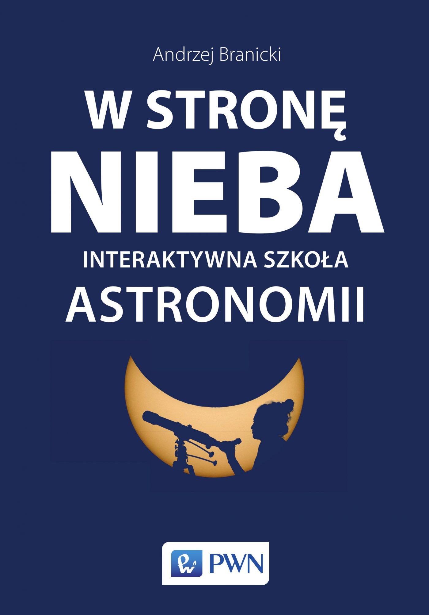 W stronę nieba: Interaktywna szkoła astronomii - Ebook (Książka EPUB) do pobrania w formacie EPUB