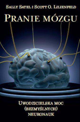 Pranie mózgu, Uwodzicielska moc (bezmyślnych) neuronauk - Ebook (Książka na Kindle) do pobrania w formacie MOBI